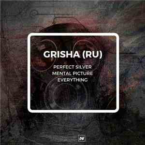 Grisha (RU) - Perfect Silver / Mental Picture / Everything mp3 flac