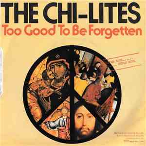 The Chi-Lites - There Will Never Be Any Peace (Until God Is Seated At The Conference Table) / Too Good To Be Forgotten mp3 flac