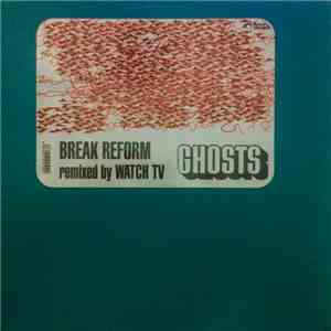 Break Reform - Ghosts Remixed By Watch TV mp3 flac