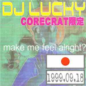 DJ Lucky  - Make Me Feel Alright? -Corecrat 限定 mp3 flac