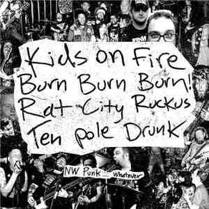 Kids On Fire , Burn Burn Burn, Rat City Ruckus, Ten Pole Drunk - NW Punk... Whatever mp3 flac