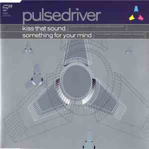 Pulsedriver - Kiss That Sound / Something For Your Mind mp3 flac